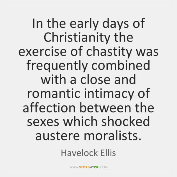 In the early days of Christianity the exercise of chastity was frequently ...