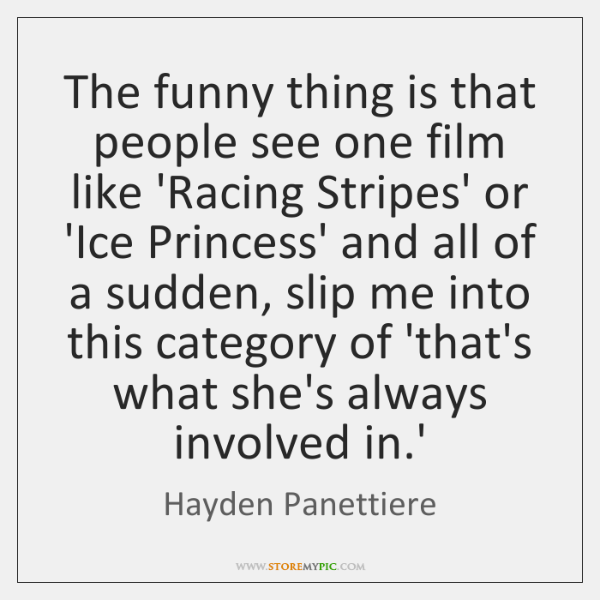 The funny thing is that people see one film like 'Racing Stripes' ...