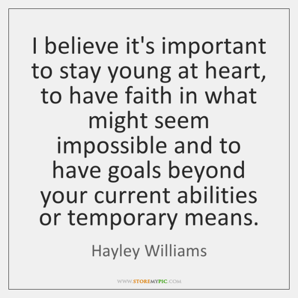 I believe it's important to stay young at heart, to have faith ...