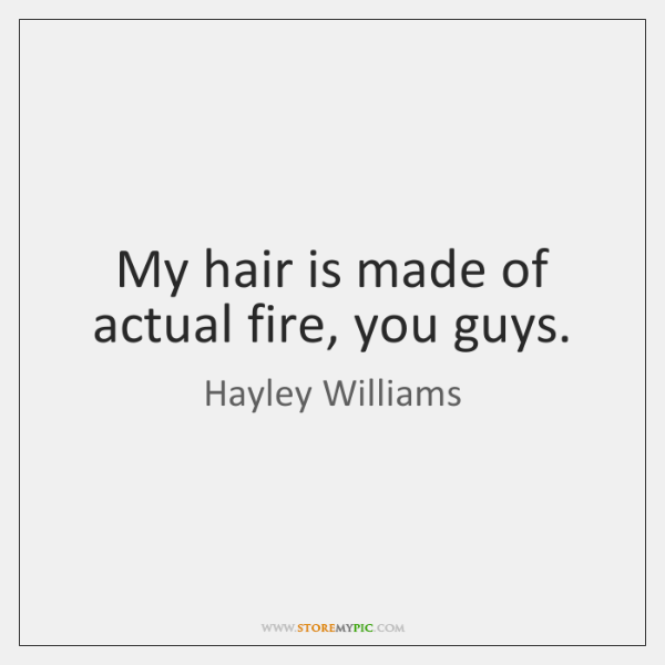 My hair is made of actual fire, you guys.