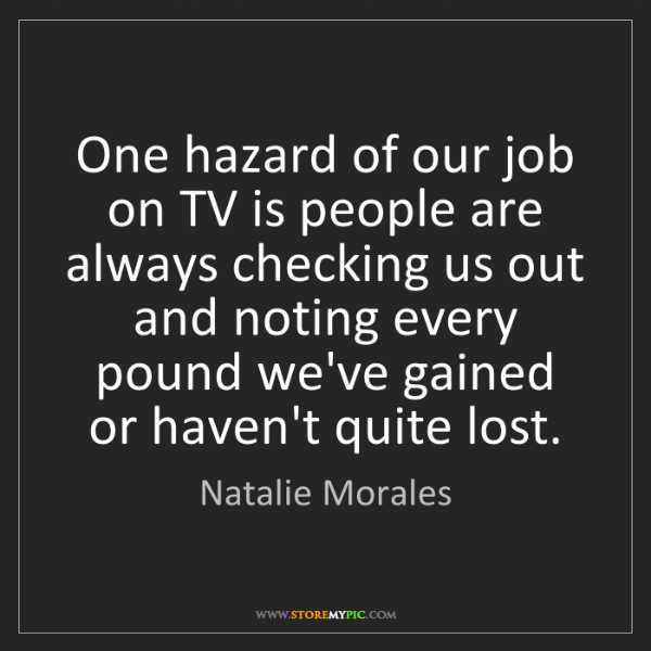 Natalie Morales: One hazard of our job on TV is people are always checking...