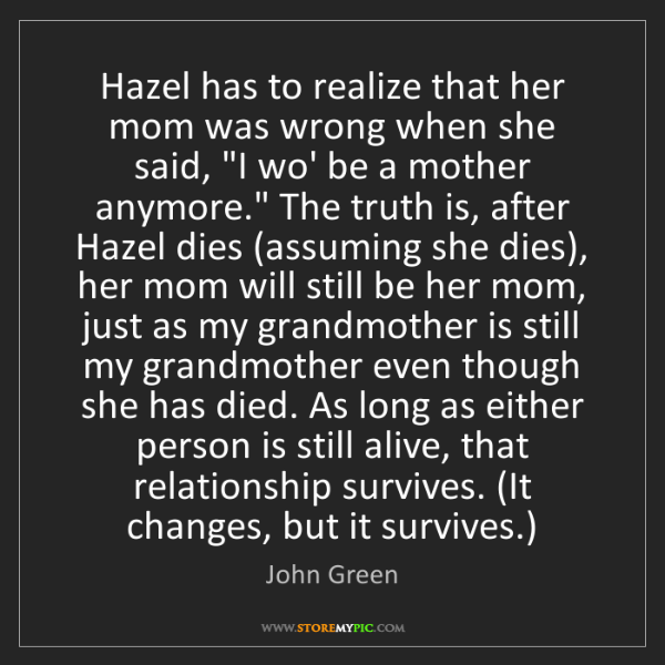 John Green: Hazel has to realize that her mom was wrong when she...