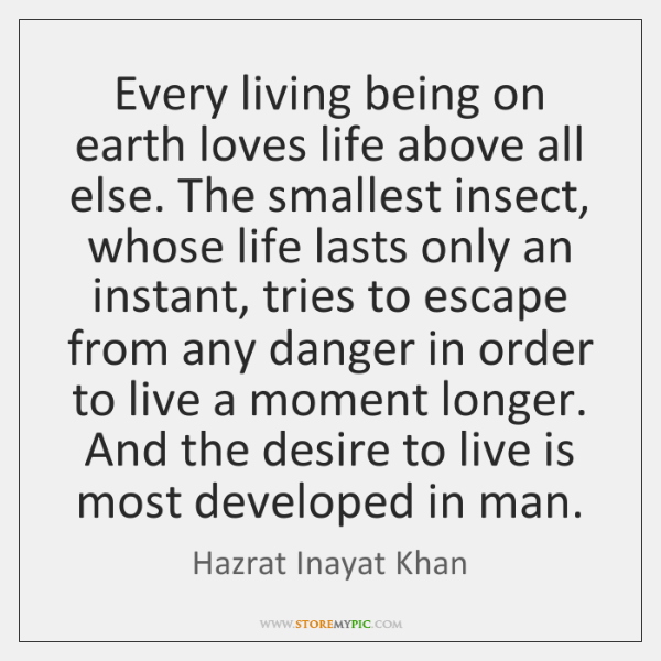 Every living being on earth loves life above all else. The smallest ...