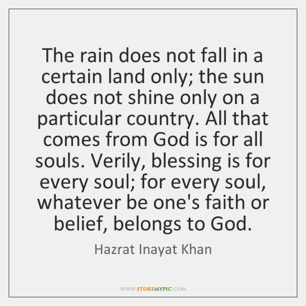 The rain does not fall in a certain land only; the sun ...
