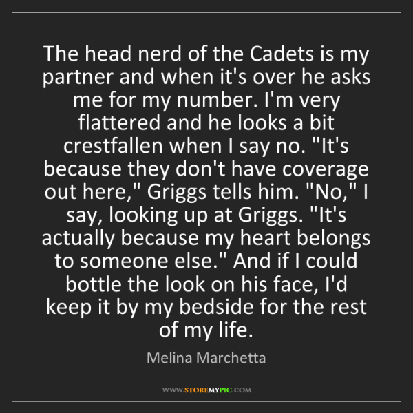 Melina Marchetta: The head nerd of the Cadets is my partner and when it's...