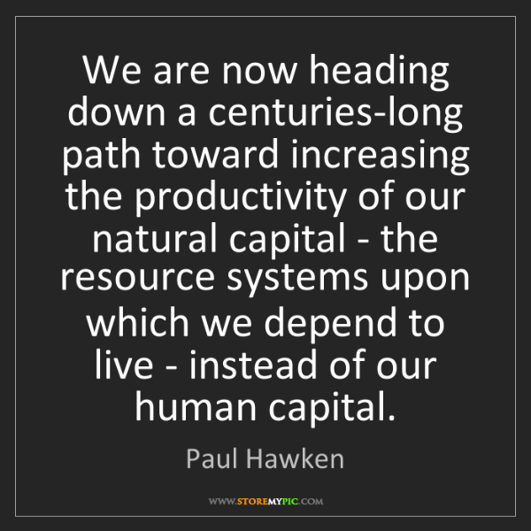Paul Hawken: We are now heading down a centuries-long path toward...