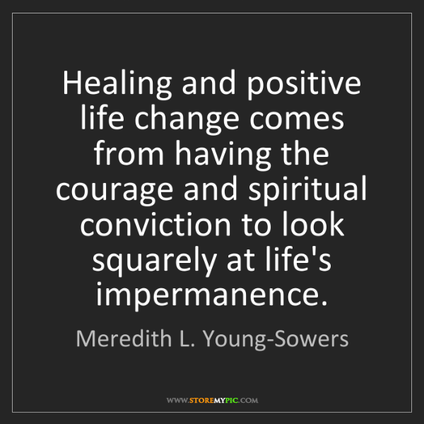 Meredith L. Young-Sowers: Healing and positive life change comes from having the...