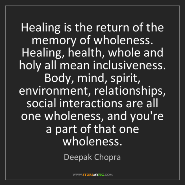 Deepak Chopra: Healing is the return of the memory of wholeness. Healing,...