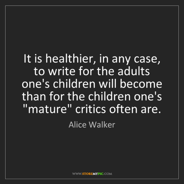 Alice Walker: It is healthier, in any case, to write for the adults...