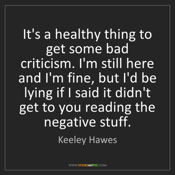 Keeley Hawes: It's a healthy thing to get some bad criticism. I'm still...