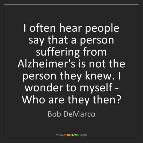 Bob DeMarco: I often hear people say that a person suffering from...