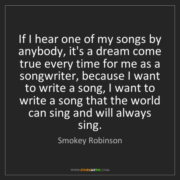 Smokey Robinson: If I hear one of my songs by anybody, it's a dream come...