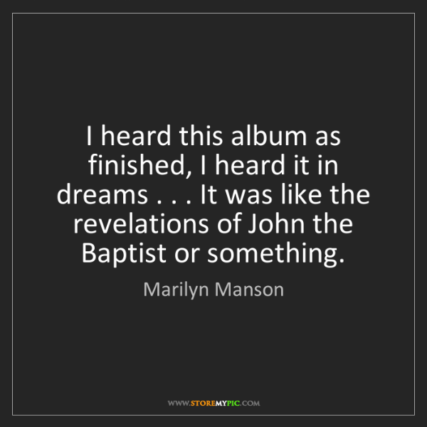 Marilyn Manson: I heard this album as finished, I heard it in dreams...