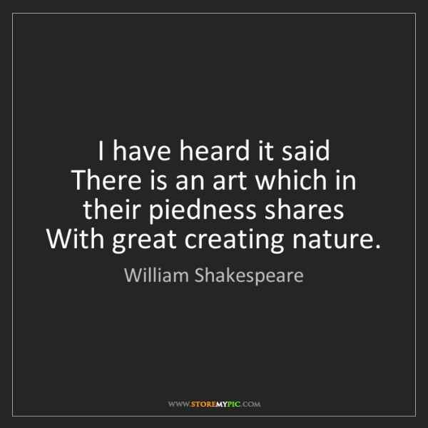 William Shakespeare: I have heard it said  There is an art which in their...