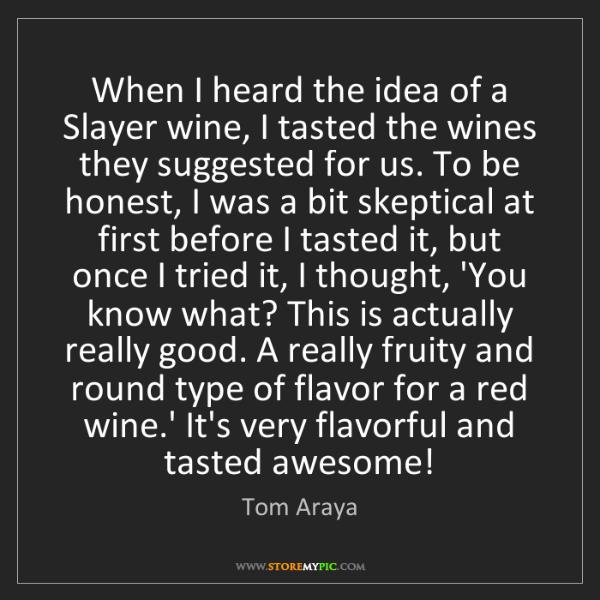 Tom Araya: When I heard the idea of a Slayer wine, I tasted the...