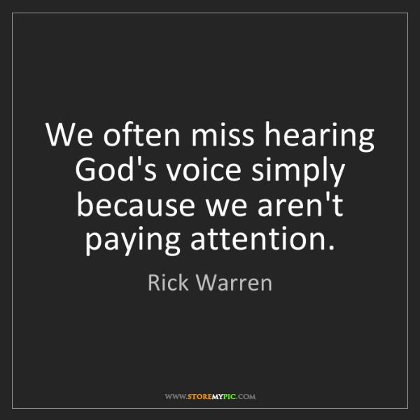 Rick Warren: We often miss hearing God's voice simply because we aren't...