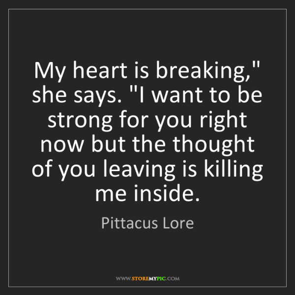 Pittacus Lore My Heart Is Breaking She Says I Want To Be Strong