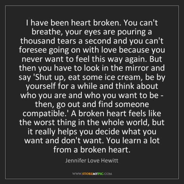 Jennifer Love Hewitt: I have been heart broken. You can't breathe, your eyes...