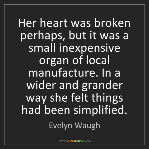 Evelyn Waugh: Her heart was broken perhaps, but it was a small inexpensive...