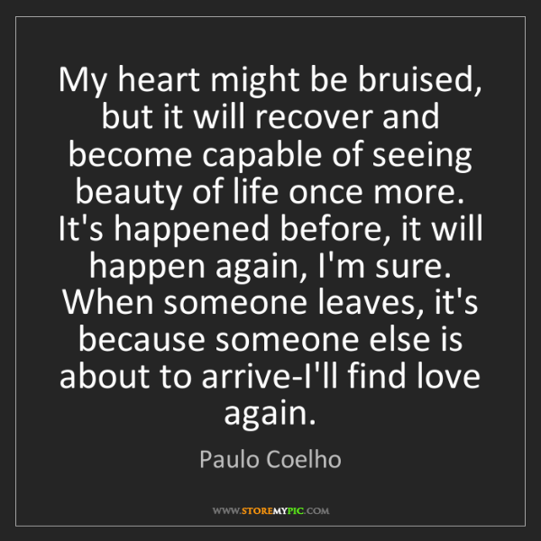 Paulo Coelho: My heart might be bruised, but it will recover and become...