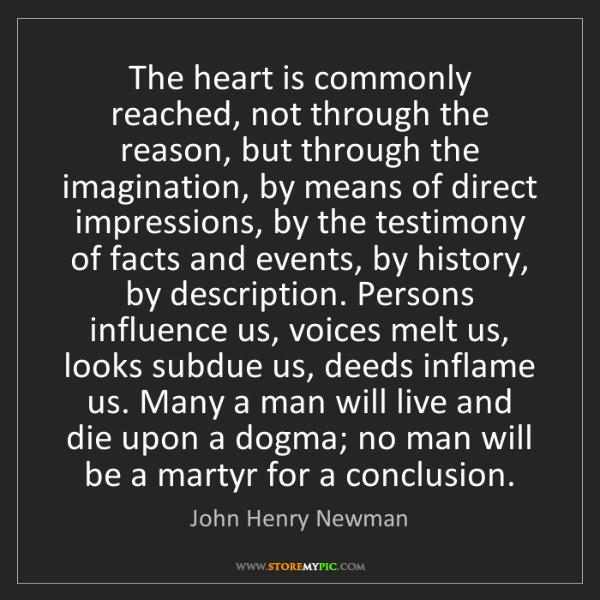 John Henry Newman: The heart is commonly reached, not through the reason,...