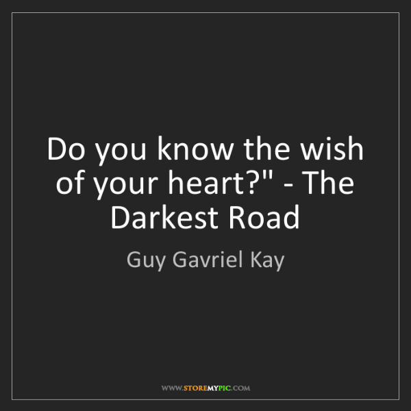 Guy Gavriel Kay: 'Do you know the wish of your heart?' - The Darkest Road