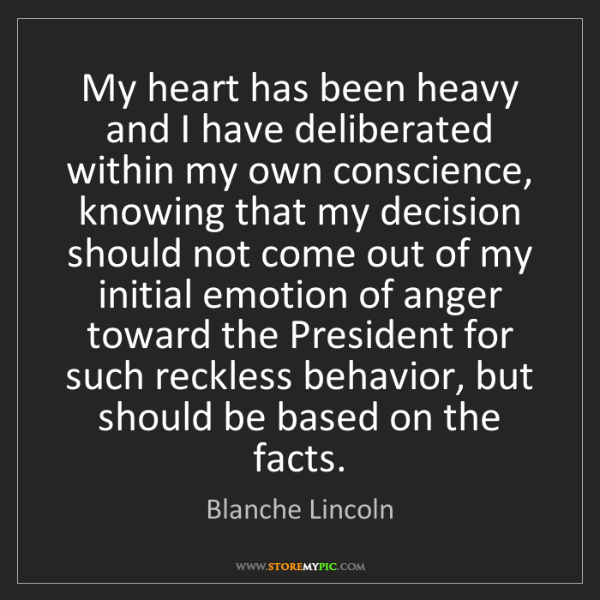 Blanche Lincoln: My heart has been heavy and I have deliberated within...