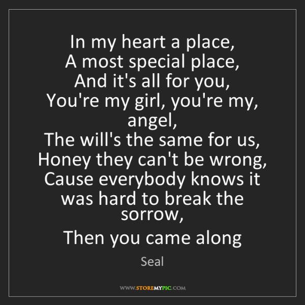 Seal: In my heart a place,   A most special place,   And it's...