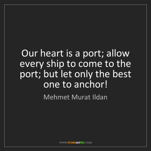 Mehmet Murat Ildan: Our heart is a port; allow every ship to come to the...