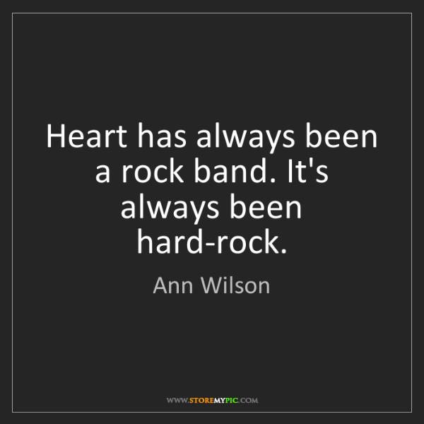 Ann Wilson: Heart has always been a rock band. It's always been hard-rock.