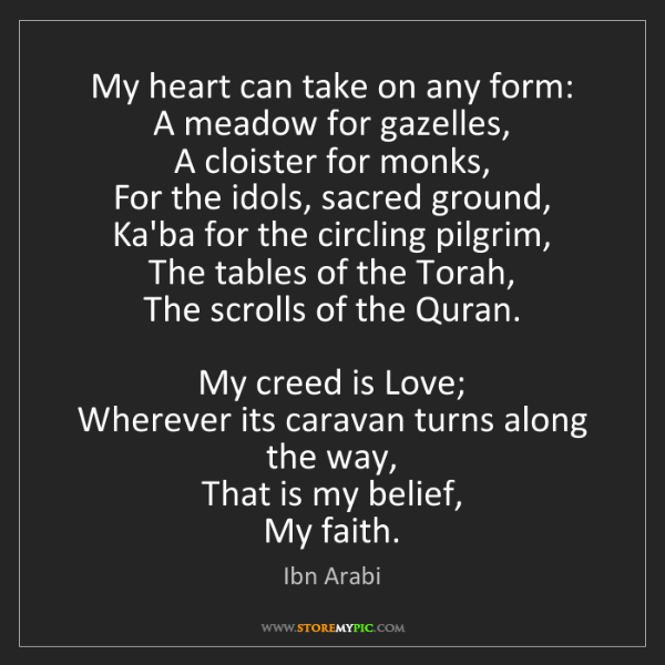 Ibn Arabi: My heart can take on any form:   A meadow for gazelles,...