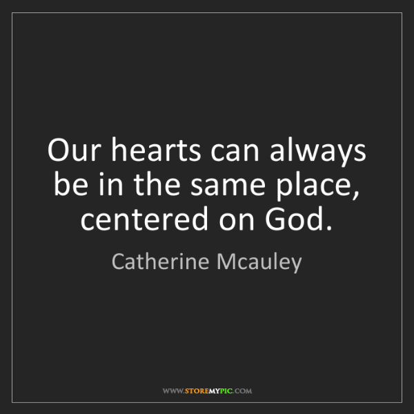 Catherine Mcauley: Our hearts can always be in the same place, centered...