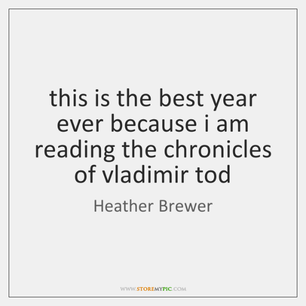 this is the best year ever because i am reading the chronicles ...