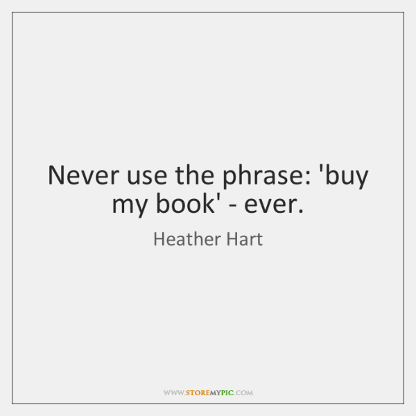 Never use the phrase: 'buy my book' - ever.