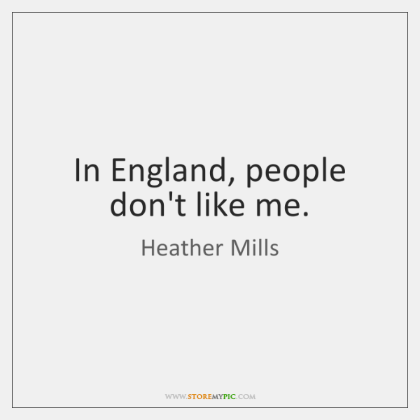 In England, people don't like me.
