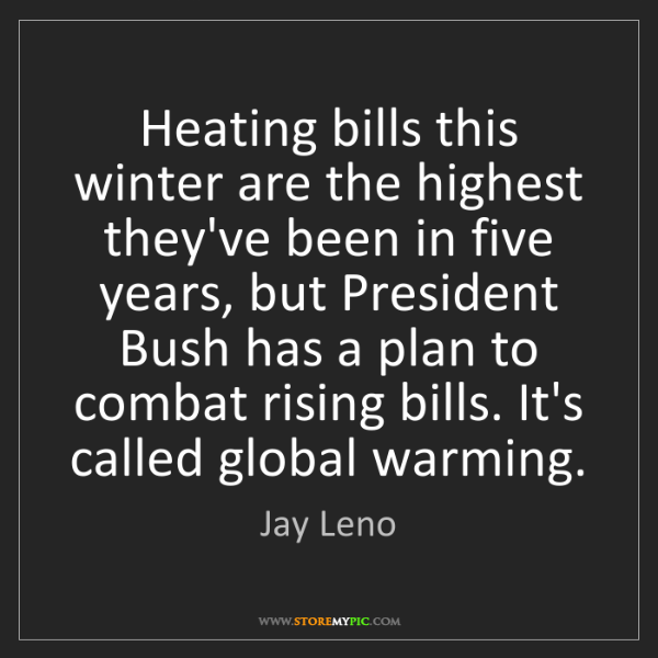 Jay Leno: Heating bills this winter are the highest they've been...