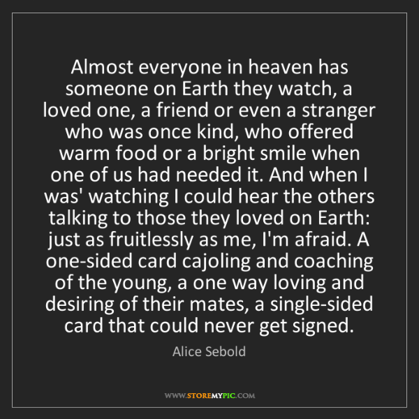 Alice Sebold: Almost everyone in heaven has someone on Earth they watch,...