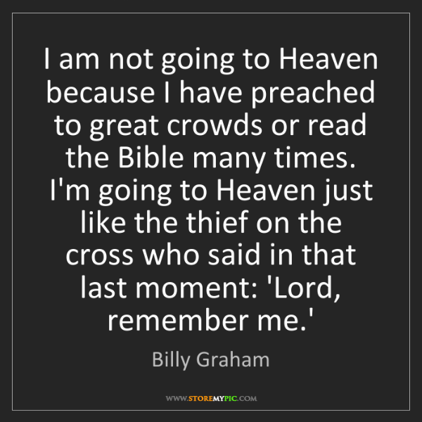 Billy Graham: I am not going to Heaven because I have preached to great...