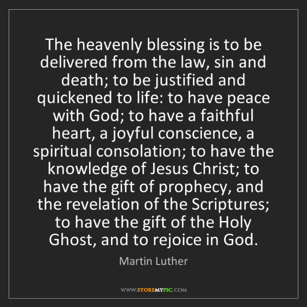 Martin Luther: The heavenly blessing is to be delivered from the law,...