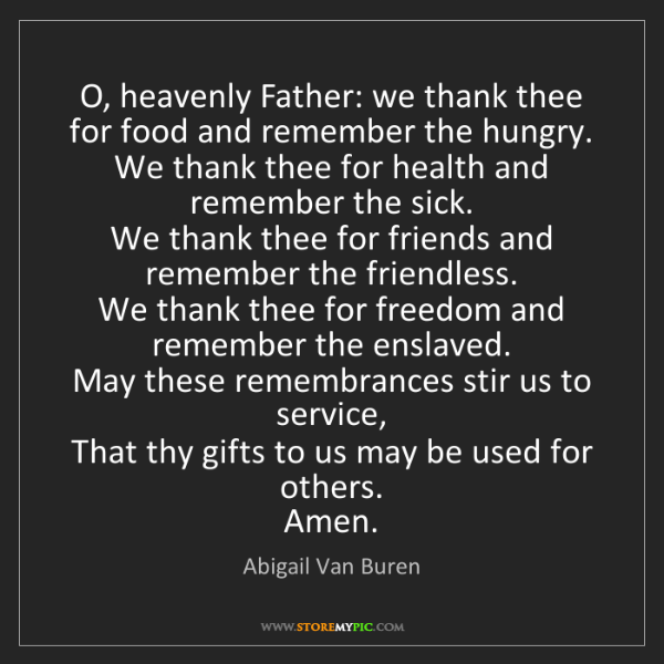 Abigail Van Buren: O, heavenly Father: we thank thee for food and remember...