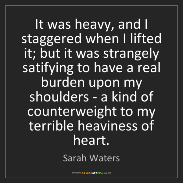 Sarah Waters: It was heavy, and I staggered when I lifted it; but it...