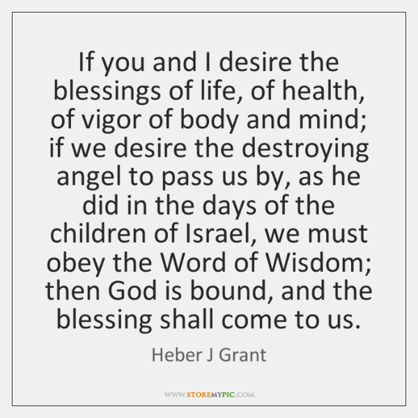 If you and I desire the blessings of life, of health, of ...