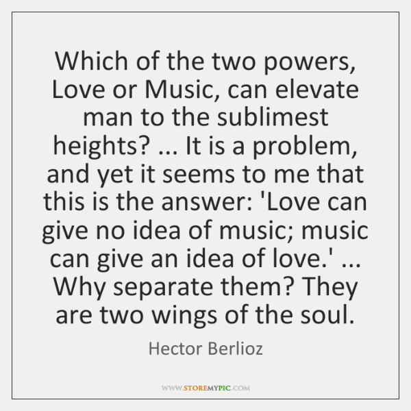 Which of the two powers, Love or Music, can elevate man to ...
