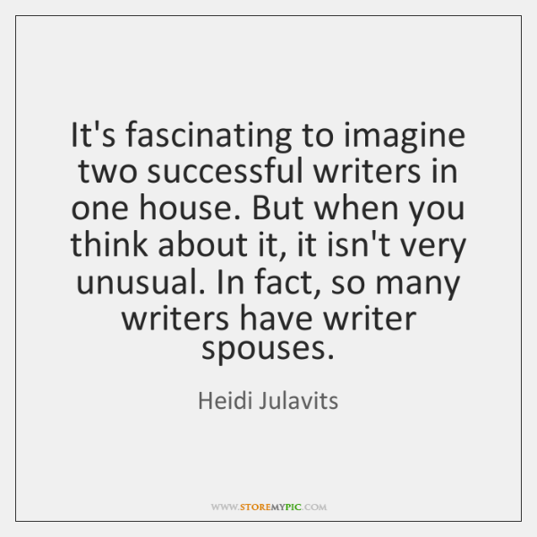 It's fascinating to imagine two successful writers in one house. But when ...