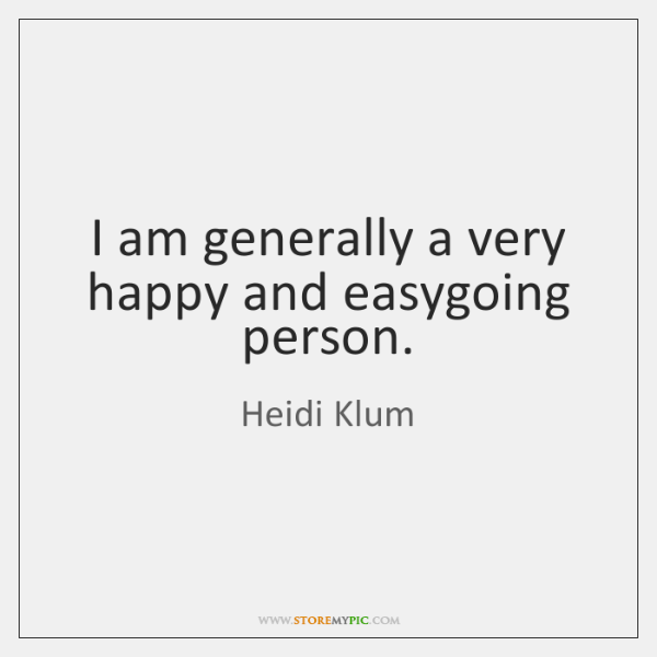 I am generally a very happy and easygoing person.