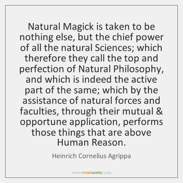 Natural Magick is taken to be nothing else, but the chief power ...