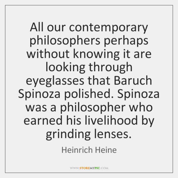 All our contemporary philosophers perhaps without knowing it are looking through eyeglasses ...