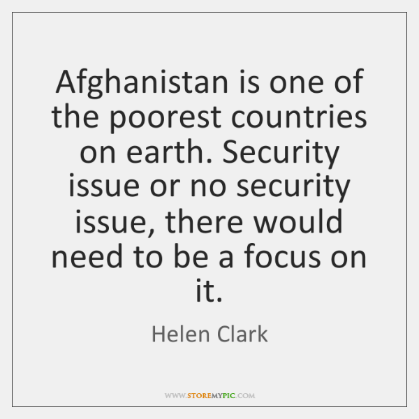 Afghanistan is one of the poorest countries on earth. Security issue or ...