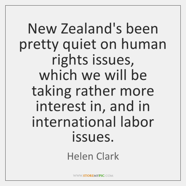 New Zealand's been pretty quiet on human rights issues,   which we will ...