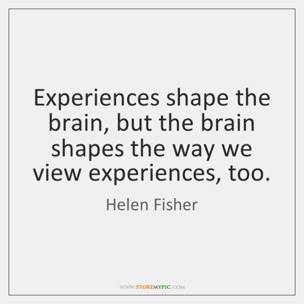Experiences shape the brain, but the brain shapes the way we view ...